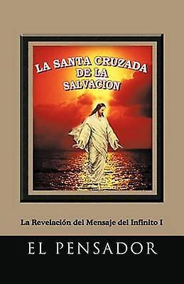 La Santa Cruzada de La Salvacion La Revelacion del Mensaje del Infinito I by El Pensador