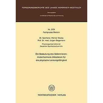 Die Bedeutung des Nebennierenrindenhormons Aldosteron fr die physische Leistungsfhigkeit by Skipka & Werner