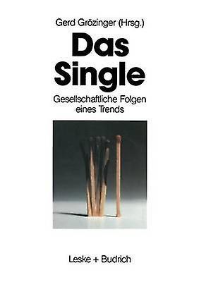 Das Single  Gesellschaftliche Folgen eines Trends by Grzinger & Gerd