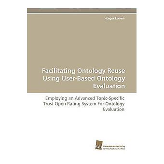 Facilitating Ontology Reuse Using UserBased Ontology Evaluation by Lewen Holger
