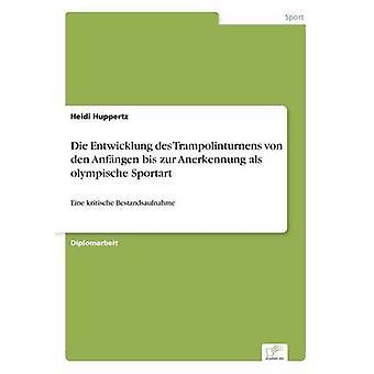 Sterben Sie Entwicklung des Trampolinturnens von Den Anfngen Bis Zur Anerkennung als olympischen Sportart von Huppertz & Heidi