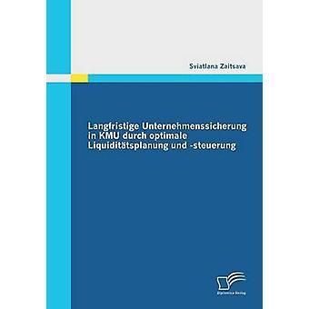 Langfristige Unternehmenssicherung i Kmu Durch Optimale Liquiditatsplanung Und Steuerung av Zaitsava & Sviatlana