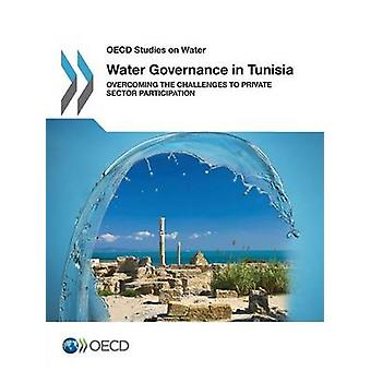 OECD Studies on Water Water Governance in Tunisia Overcoming the Challenges to Private Sector Participation by OECD