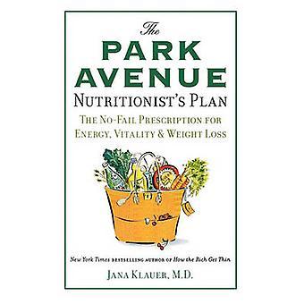 The Park Avenue Nutritionist's Plan - The No-Fail Prescription for Ene