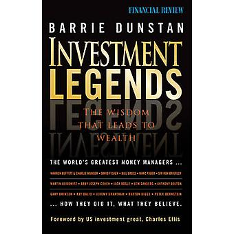 Investment Legends - The Wisdom That Leads to Wealth by Barrie Dunstan