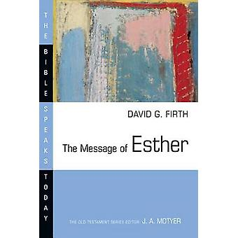 The Message of Esther - God Present But Unseen by David G Firth - 9780