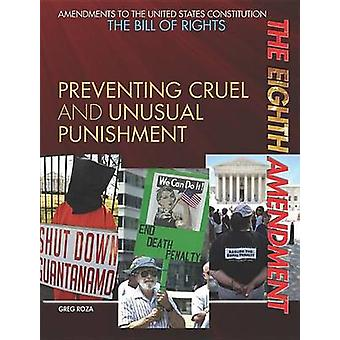 The Eighth Amendment - Preventing Cruel and Unusual Punishment by Greg