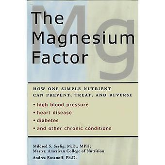 The Magnesium Factor by Mildred S. Seelig - Andrea Rosanoff - 9781583