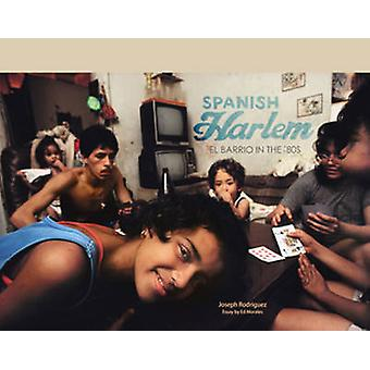 Spanish Harlem - El Barrio in the '80s by Ed Morales - 9781576878255 B