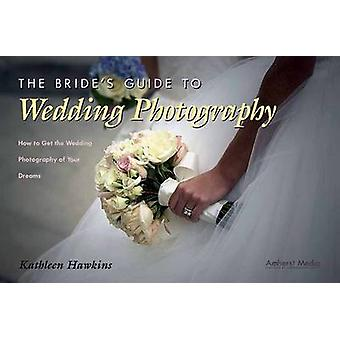 The Bride's Guide to Wedding Photography - How to Get the Wedding Phot
