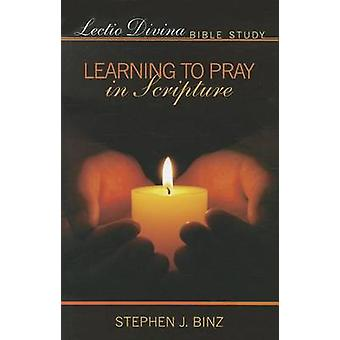 Lectio Divina Bible Study - Learning to Pray in Scripture by Stephen J