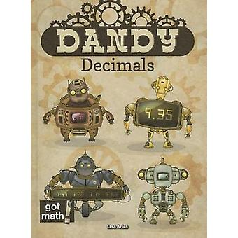 Dandy Decimals - Add - Subtract - Multiply - and Divide by Lisa Arias