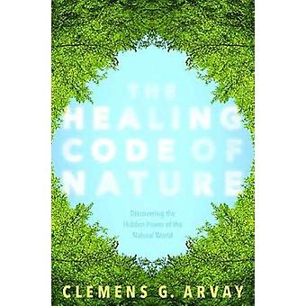 The Healing Code of Nature - Discovering the New Science of Eco-Psycho
