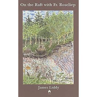 On the Raft with Fr. Roseliep by James Liddy - 9781903631836 Book