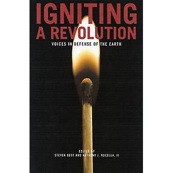 Igniting a Revolution - Voices in Defense of the Earth by Steven Best
