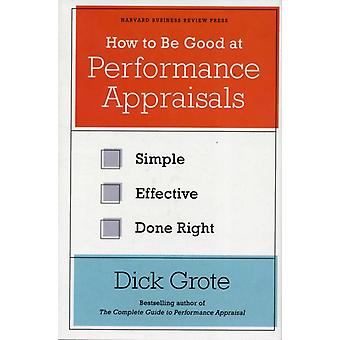 How to Be Good at Performance Appraisals: Simple Effective Done Right (Hardcover) by Grote Dick