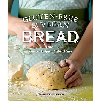 Gluten-free and Vegan Bread - Artisanal Recipes to Make at Home by Jen