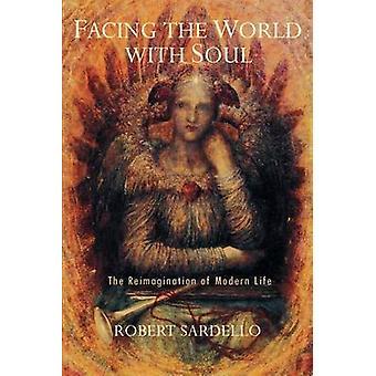 Face au monde avec l'âme - la réinvention de la vie moderne (2nd Rev