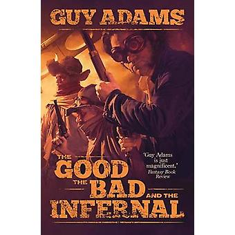 The Good - the Bad and the Infernal by Guy Adams - 9781781080900 Book