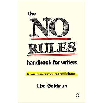 The No Rules Handbook for Writers (know the Rules So You Can Break Th
