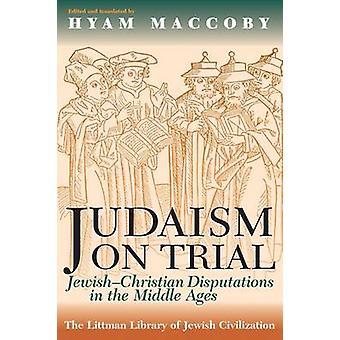 Judaïsme sur Trial - Disputations judéo-chrétiennes au moyen-âge par
