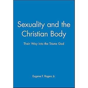 Sexuality and the Christian Body - Their Way into the Triune God by Eu