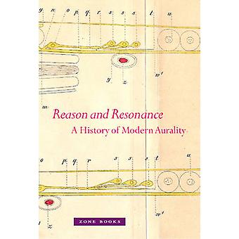 Reason and Resonance - A History of Modern Aurality by Veit Erlmann -