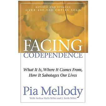 Facing Codependence: What It Is. Where It Comes From. How It Sabotages Our Lives