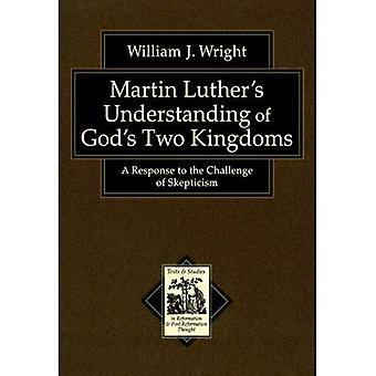 Martin Luthers förståelse av Guds två riken: ett svar på utmaningen att Skepticism