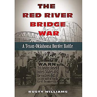 The Red River Bridge War: A Texas-Oklahoma Border Battle (Red River Valley Books)