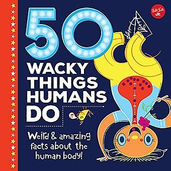 50 Wacky Things Humans Do