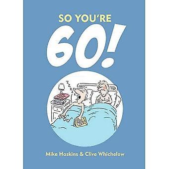 Si vous êtes 60!: un manuel pour le nouveau confus