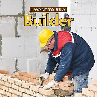 I Want to Be a Builder: 2018 (I Want to Be)