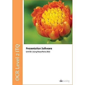 OCR Level 2 ITQ - Unit 59 - Presentation Software Using Microsoft PowerPoint 2013