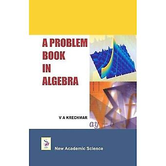 A Problem Book in Algebra