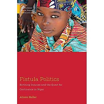 Fistula Politics: Birthing Injuries and the Quest for� Continence in Niger (Medical Anthropology)