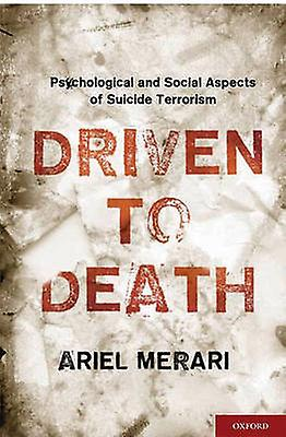 Driven to Death Psychological and Social Aspects of Suicide Terrorism by Merari & Ariel