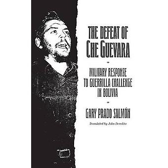 The Defeat of Che Guevara Military Response to Guerrilla Challenge in Bolivia by Salmon & Gary