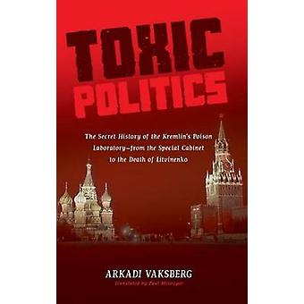Toxic Politics The Secret History of the Kremlins Poison Laboratoryfrom the Special Cabinet to the Death of Litvinenko by McGregor & Paul