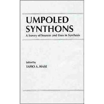 Umpoled Synthons A Survey of Sources and Uses in Synthesis by Hase & Tapio A.