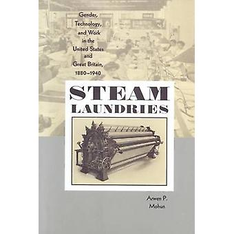 Steam Laundries Gender Technology and Work in the United States and Great Britain 18801940 by Mohun & Arwen P.