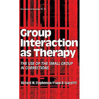 Group Interaction as Therapy The Use of the Small Group in Corrections by Stephenson & Richard Manning