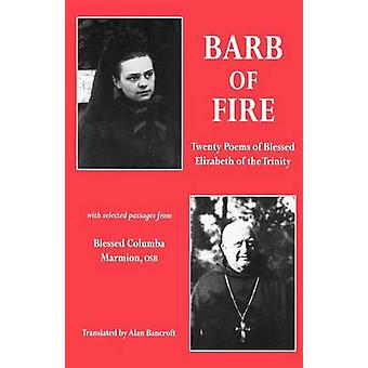 Barb of Fire Twenty Poems of Blessed Elizabeth of the Trinity with Selected Passages from Blessed Columba Marmion Osb by Of the Trinity & Saint Elizabeth