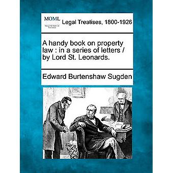 A handy book on property law  in a series of letters   by Lord St. Leonards. by Sugden & Edward Burtenshaw