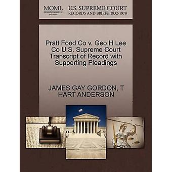 Pratt Food Co v. Geo H Lee Co U.S. Supreme Court Transcript of Record with Supporting Pleadings by GORDON & JAMES GAY
