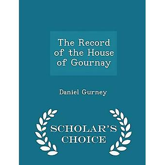 The Record of the House of Gournay  Scholars Choice Edition by Gurney & Daniel