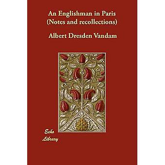 Ein Engländer in Paris Notizen und Erinnerungen von Vandam & Albert Dresden