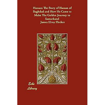 Hassan The Story of Hassan of Baghdad and How He Came to Make The Golden Journey to Samarkand by Flecker & James Elroy