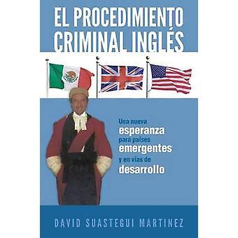 El Procedimiento Criminal Ingles Una Nueva Esperanza Para Paises Emergentes y En Vias de Desarrollo by Martinez & David Suastegui