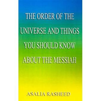 The Order of the Universe and Things You Should Know about the Messiah. by Rasheed & Asalia